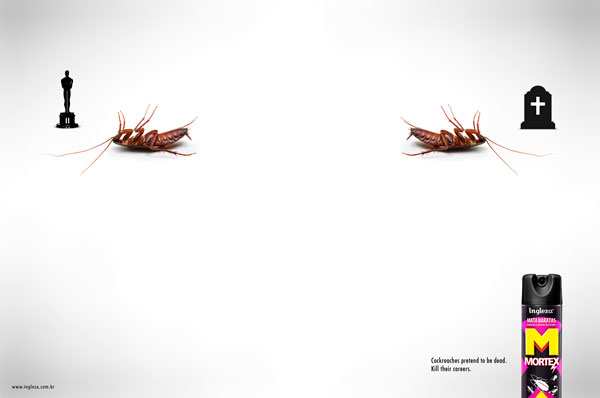 Cockroaches-pretend-to-be-dead.-Kill-their-careers 500 Creative And Cool Advertisement Ideas